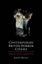 Contemporary British Horror Cinema : Industry, Genre and Society - Johnny Walker