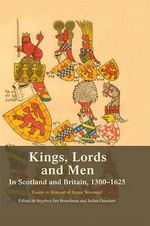 Kings, Lords and Men in Scotland and Britain, 1300-1625 : Essays in Honour of Jenny Wormald