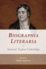 Biographia Literaria by Samuel Taylor Coleridge : The Edinburgh Critical Edition of the Major Works of Samuel Taylor Coleridge - Samuel Taylor Coleridge