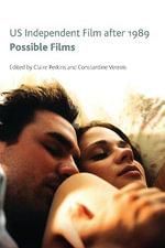 US Independent Filmmaking After 1989 : Possible Films