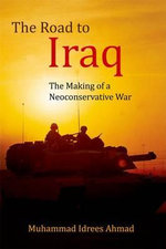 The Road to Iraq : The Making of a Neoconservative War - Dr Muhammad Idrees Ahmad