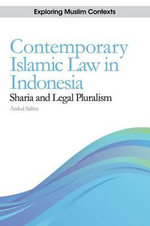 Contemporary Islamic Law in Indonesia : Sharia and Legal Pluralism - Arskal Salim