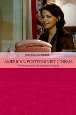 American Postfeminist Cinema : Women, Romance and Contemporary Culture - Michele Schreiber