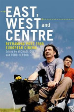 East, West and Centre : Reframing Post-1989 European Cinema