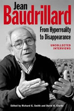 Jean Baudrillard: From HyperReality to Disappearance : Uncollected Interviews, 1986 to 2007 - Smith Richard G