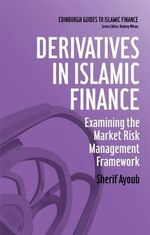 Derivatives in Islamic Finance : Examining the Market Risk Management Framework - Sherif Ayoub