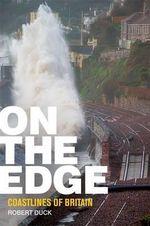 On the Edge : Coastlines of Britain - Robert Duck