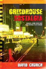 Grindhouse Nostalgia : Memory, Home Video and Exploitation Film Fandom - David Church