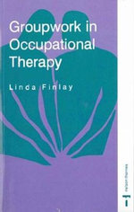 Groupwork in Occupational Therapy : Empowerment and Community Action - Linda Finlay