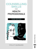 Counselling Skills for Health Professionals : Integration of Theory, Research and Supervised Pra... - Philip Burnard