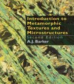 Introduction to Metamorphic Textures and Microstructures - A. J. Barker