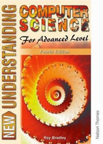 New Understanding Computer Science for Advanced Level : New Understanding - Ray Bradley