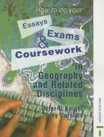 How to Do Your Essays, Exams and Coursework in Geography and Related Disciplines :  A Self-Management Approach - Peter Knight