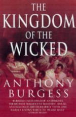 The Kingdom of the Wicked - Anthony Burgess