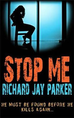Stop Me : He Must Be Found Before He Kills Again - Richard Jay Parker