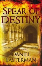 The Spear of Destiny - Daniel Easterman
