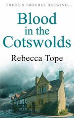 Blood in the Cotswolds : There's Trouble Brewing... - Rebecca Tope
