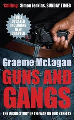 Guns and Gangs : The Inside Story of the War on Our Streets - Graeme McLagan