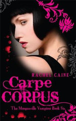 Carpe Corpus : Morganville Vampires : Book 6 - Rachel Caine