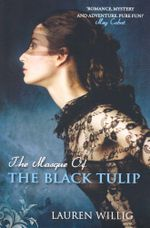 The Masque of the Black Tulip : Pink Carnation Ser. - Lauren Willig