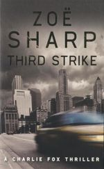 Third Strike : A Charlie Fox Thriller - Zoe Sharp