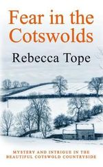 Fear in the Cotswolds : Mystery and Intrigue in the Beautiful Cotswold Countryside - Rebecca Tope