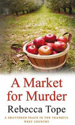 A Market for Murder : A Shattered Peace in the Tranquil West Country - Rebecca Tope