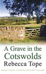 A Grave in the Cotswolds : Death Visits A Sleepy Country Village - Rebecca Tope