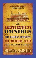 The Railway Detective Omnibus : Books 1-3 - Edward Marston