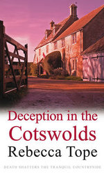 Deception in the Cotswolds : Death Shatters The Tranquil Countryside - Rebecca Tope