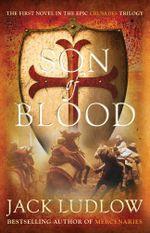 Son of Blood : Crusades - Jack Ludlow