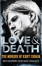 Love & Death : The Murder of Kurt Cobain - Max Wallace