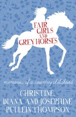 Fair Girls and Grey Horses - Christine Pullein-Thompson