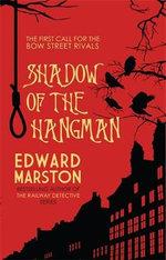 Shadow of the Hangman : Bow Street Rivals - Edward Marston