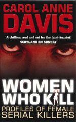 Women Who Kill : Profiles of Female Serial Killers - Carol Anne Davis