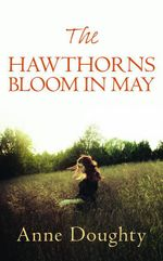 The Hawthorns Bloom in May - Anne Doughty