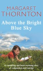 Above the Bright Blue Sky - Margaret Thornton