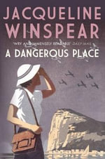 A Dangerous Place : Maisie Dobbs Mystery Series - Jacqueline Winspear