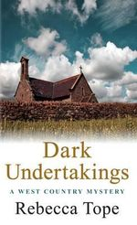 Dark Undertakings : West Country Mysteries - Rebecca Tope