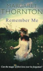 Remember Me : Can the Magic of First Love Ever Be Forgotten? - Margaret Thornton