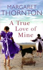 A True Love of Mine - Margaret Thornton