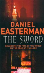 The Sword : Balancing The Fate Of The World On The Edge Of It's Blade - Daniel Easterman
