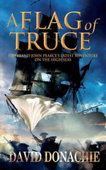 A Flag of Truce : Firebrand John Pearce's Latest Adventure on the High Seas - David Donachie