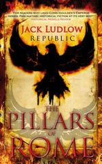 The Pillars of Rome : Republic Series : Book 1 - Jack Ludlow