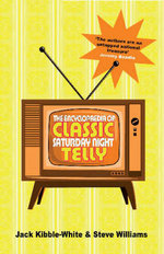 The Encyclopaedia of Classic Saturday Night Telly - Jack Kibble-White