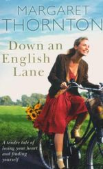 Down an English Lane : A Tender Tale of Losing Your Heart and Finding Yourself - Margaret Thornton