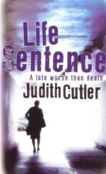 Life Sentence : A Fate Worse Than Death - Judith Cutler