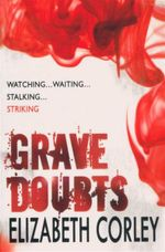 Grave Doubts : Watching...Waiting...Stalking...Striking - Elizabeth Corley