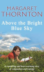 Above the Bright Blue Sky : A Compelling and Heart-Warming Story of Compassion and Courage - Margaret Thornton
