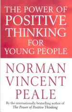 The Power of Positive Thinking for Young People - Norman Vincent Peale